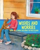 Wishes and Worries - Coping with a Parent Who Drinks Too Much Alcohol ebook by Centre For Addiction And Mental Health, Lars Rudebjer