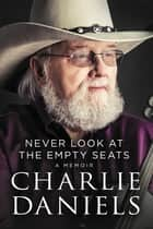Never Look at the Empty Seats - A Memoir ebook by Charlie Daniels