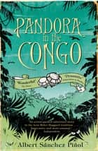 Pandora In The Congo eBook by Albert Sanchez Pinol