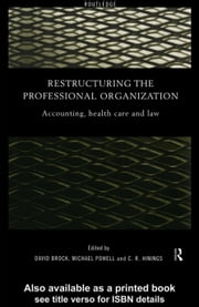 Restructuring the Professional Organization: Accounting, Health Care and Law ebook by Brock, David