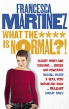 What the **** is Normal?! ebook by Francesca Martinez
