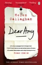 Dear Amy - The Sunday Times Bestselling Psychological Thriller ebook by Helen Callaghan