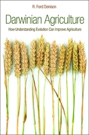 Darwinian Agriculture - How Understanding Evolution Can Improve Agriculture ebook by R. Ford Denison