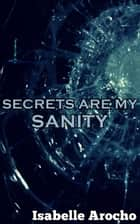 Secrets Are My Sanity ebook by Isabelle Arocho