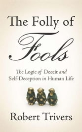 The Folly of Fools - The Logic of Deceit and Self-Deception in Human Life ebook by Robert Trivers