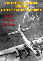 Collateral Damage And The United States Air Force ebook by Major Patrick M. Shaw
