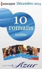 10 romans Azur inédits + 2 gratuits (n°3535 à 3544 - décembre 2014) - Harlequin collection Azur ebook by Collectif