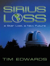 Sirius Loss - a Star Lost, a New Future ebook by Tim Edwards