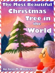 The Most Beautiful Christmas Tree in the World ebook by Joan M. Watters