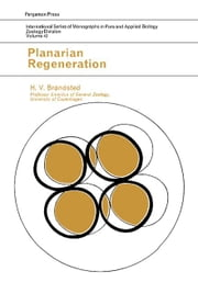 Planarian Regeneration: International Series of Monographs in Pure and Applied Biology: Zoology ebook by Brøndsted, H. V.