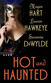 Hot and Haunted ebook by Megan Hart,Saranna DeWylde,Lauren Hawkeye