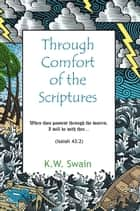 Through Comfort of the Scriptures ebook by K.W. Swain