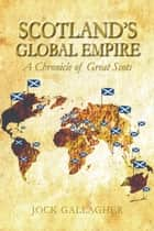 Scotland's Global Empire - A Chronicle of Great Scots ebook by