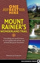 One Best Hike: Mount Rainier's Wonderland Trail ebook by Doug Lorain