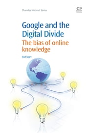 Google and the Digital Divide - The Bias of Online Knowledge ebook by Elad Segev