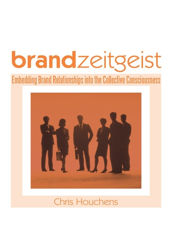 Brand Zeitgeist - Embedding Brand Relationships into the Collective Consciousness ebook by Chris Houchens