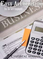 Easy Accounting for the Self-Employed - 1st Edition ebook by Chrystal Mahan