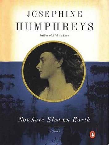 Nowhere Else on Earth ebook by Josephine Humphreys