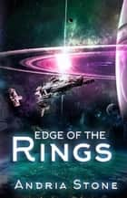 Edge Of The Rings - The EDGE Trilogy, #3 ebook by Andria Stone