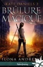 Brûlure Magique - Kate Daniels, T2 ebook by Ilona Andrews