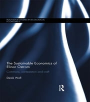 The Sustainable Economics of Elinor Ostrom - Commons, contestation and craft ebook by Derek Wall