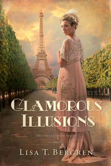 Glamorous Illusions: A Novel - A Novel ebook by Lisa T. Bergren