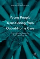Young People Transitioning from Out-of-Home Care - International Research, Policy and Practice ebook by Philip Mendes, Pamela Snow