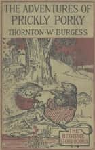 The Adventures of Prickly Porky ebook by Thornton W. Burgess