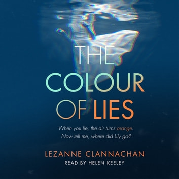 The Colour of Lies - A gripping and unforgettable psychological thriller audiobook by Lezanne Clannachan