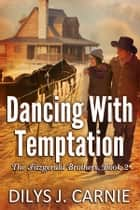 Dancing With Temptation ebook by Dilys J. Carnie
