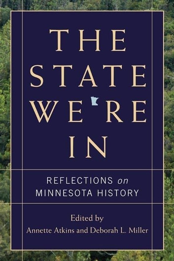 The state were in ebook by 9780873518024 rakuten kobo the state were in reflections on minnesota history ebook by fandeluxe Images