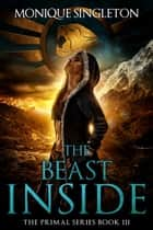 The Beast Inside ebook by Monique Singleton