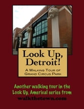 Look Up, Detroit! A Walking Tour of Grand Circus Park ebook by Doug Gelbert