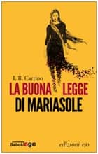 La buona legge di Mariasole eBook by L.R. Carrino