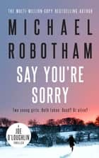 Say You're Sorry - Joe O'Loughlin Book 6 ebook by Michael Robotham