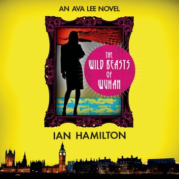 The Wild Beasts of Wuhan audiobook by Ian Hamilton