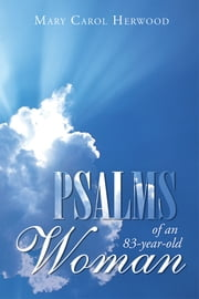 Psalms of an 83-year-old Woman ebook by Mary Carol Herwood