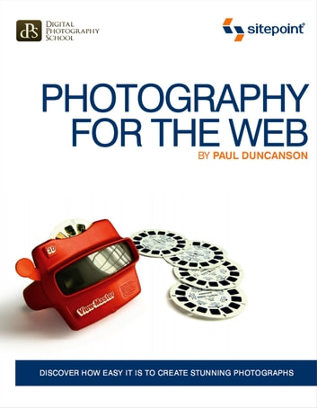 Photography for the Web - Discover How Easy It Is To Create Stunning Photographs ebook by Paul Duncanson