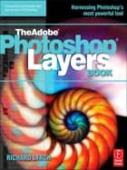 THE ADOBE PHOTOSHOP LAYERS BOOK ebook by Richard Lynch