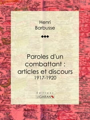 Paroles d'un combattant : articles et discours - 1917-1920 ebook by Henri Barbusse,Ligaran