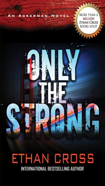 Only the Strong - An Ackerman Novel ebook by Ethan Cross