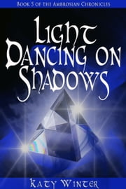 Light Dancing on Shadows ebook by Katy Winter