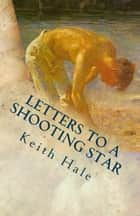 Letters to a Shooting Star ebook by Keith Hale