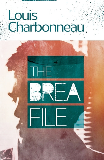 The Brea File ebook by Louis Charbonneau