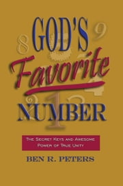 God's Favorite Number: The Secret Keys and Awesome Power of True Unity ebook by Ben Peters