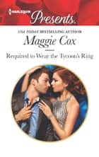 Required to Wear the Tycoon's Ring - An Emotional and Sensual Romance 電子書 by Maggie Cox