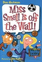 My Weird School #5: Miss Small Is off the Wall! ebook by Dan Gutman, Jim Paillot