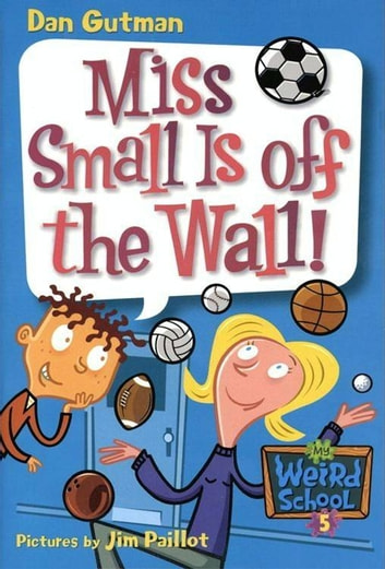 My Weird School #5: Miss Small Is off the Wall! ebook by Dan Gutman