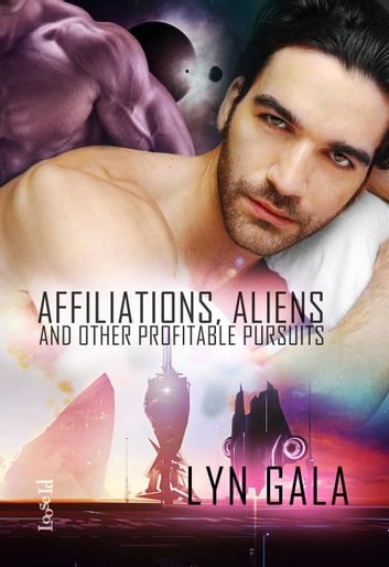 Affiliations, Aliens, and Other Profitable Pursuits - Claimings, #3 ebook by Lyn Gala