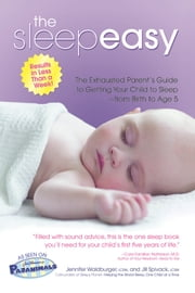 The Sleepeasy Solution - The Exhausted Parent's Guide to Getting Your Child to Sleep from Birth to Age 5 ebook by Jennifer Waldburger,Jill Spivack